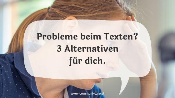 Probleme beim Texten? Drei Alternativen für dich.