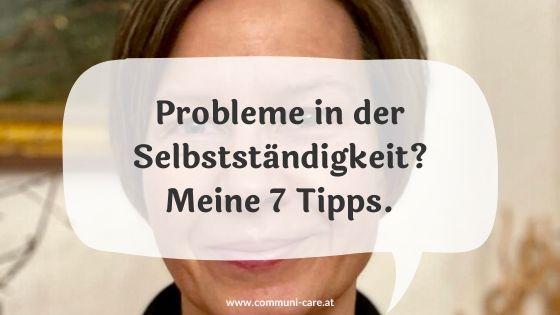 7 Tipps wenn du Probleme in der Selbstständigkeit hast